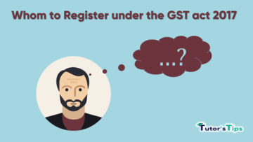Whom to Register under the GST act 2017 min 360x203 - Goods and Services Tax (GST)