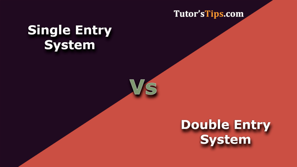 Difference between Single Entry System and Double Entry System