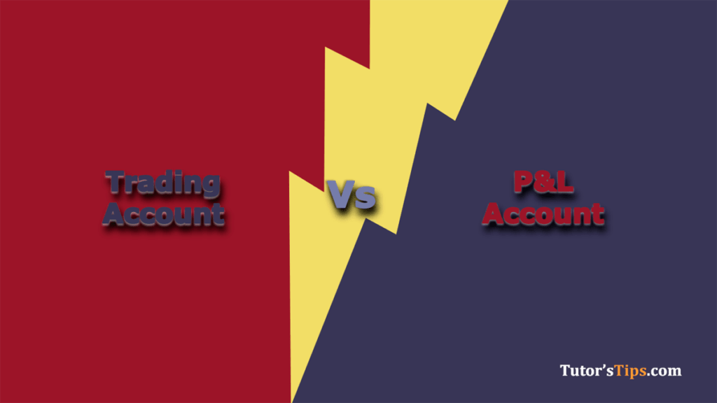 Differences between Trading and Profit & loss account