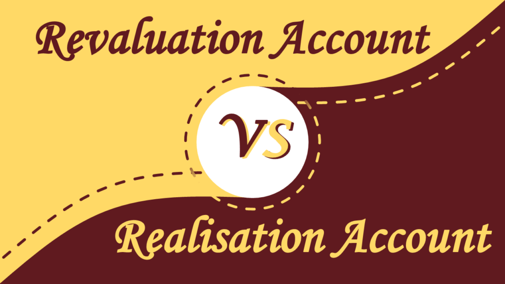 Difference Between Revaluation and Realisation account