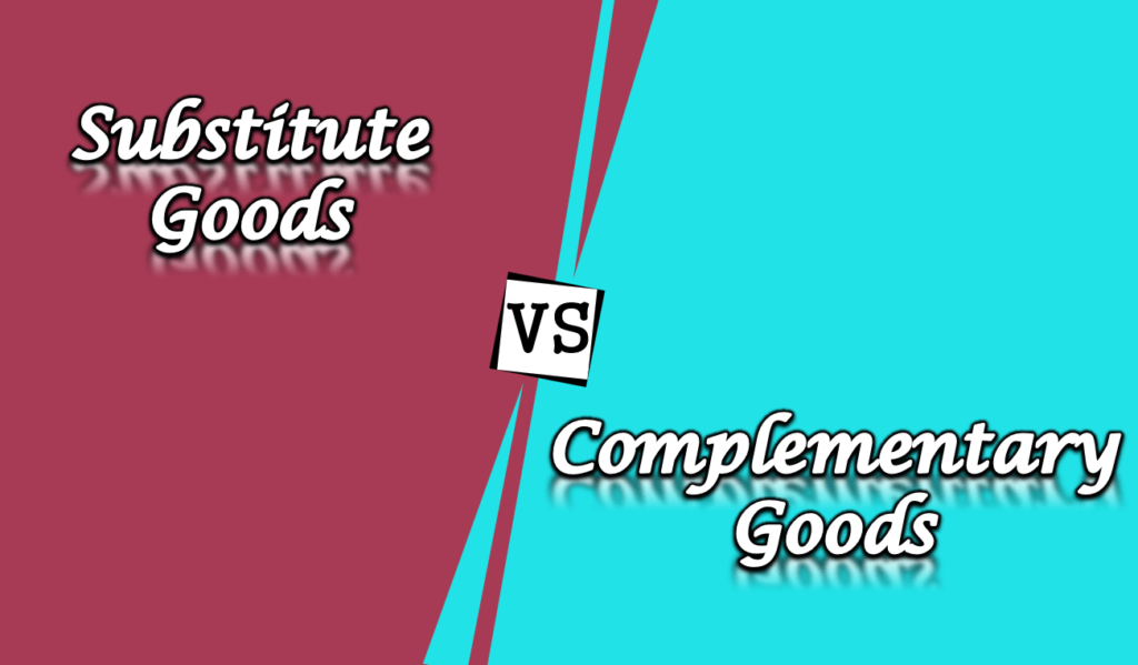 Difference between Substitute and Complementary goods