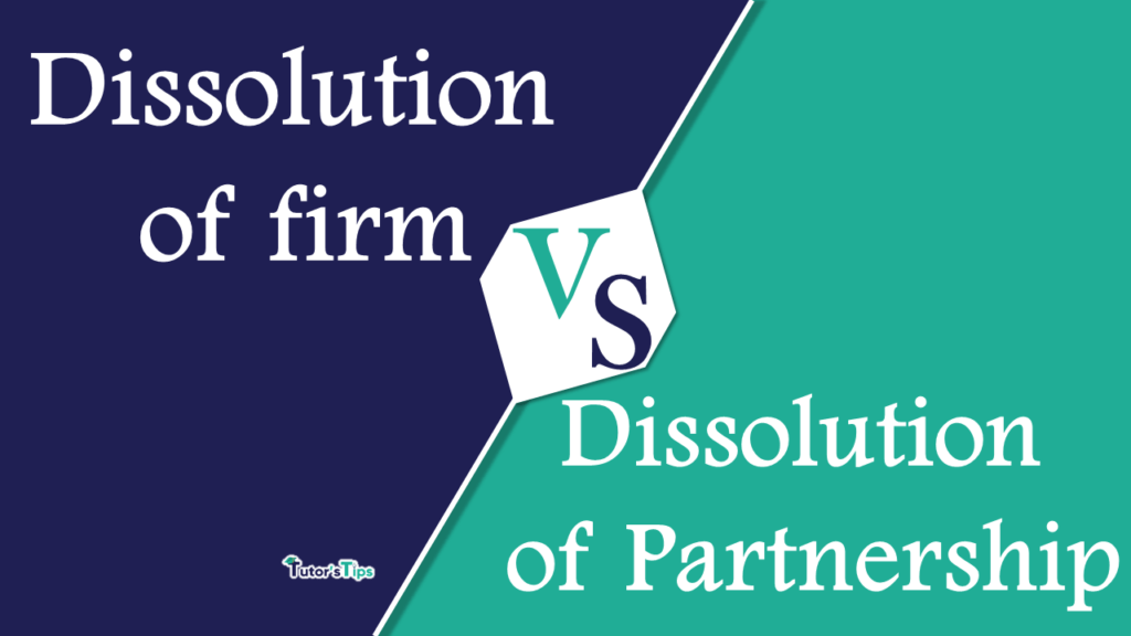 Difference Between Dissolution of Firm and Dissolution of Partnership