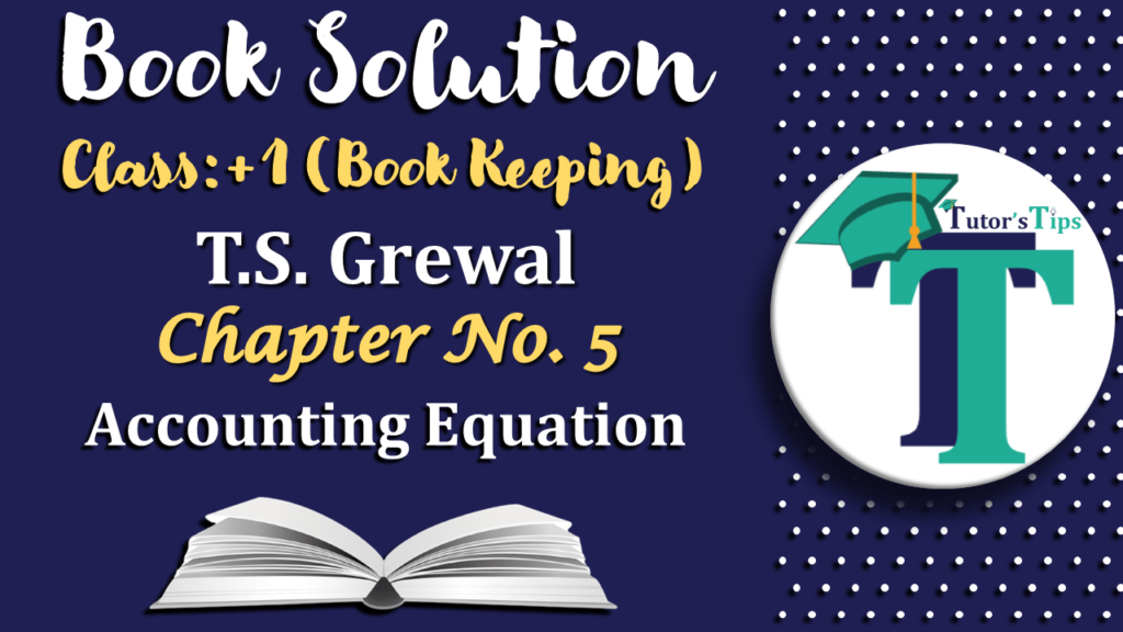 Accounting Equation - T.S. Grewal 11 Class - Book Solution-min