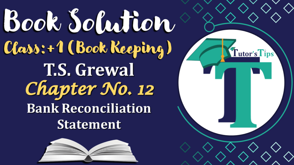 Bank Reconciliation Statement – T.S. Grewal 11 Class – Book Solution-min