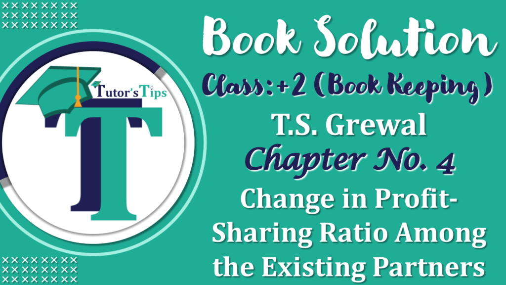 Chapter No. 4 – Change in Profit-Sharing Ratio Among the Existing Partners - Solution-min
