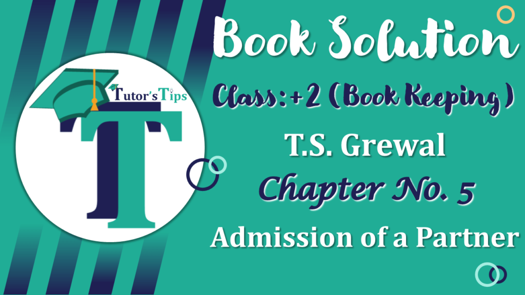 Chapter No. 5 - Admission of a Partner - Solution - Class 12-min