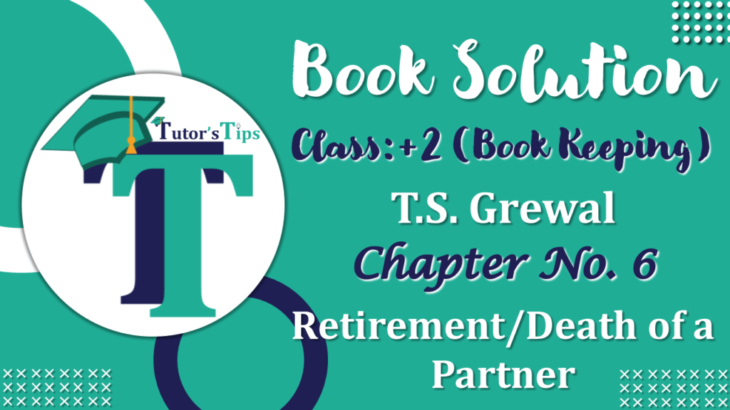 Chapter No. 6 - RetirementDeath of a Partner - Solution - Class 12-min