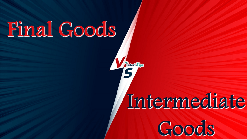Difference between Final Goods and Intermediate Goods