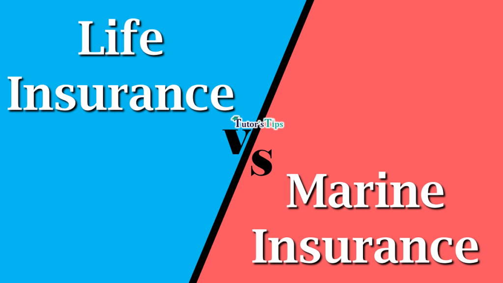 Difference between Life Insurance and Marine Insurance