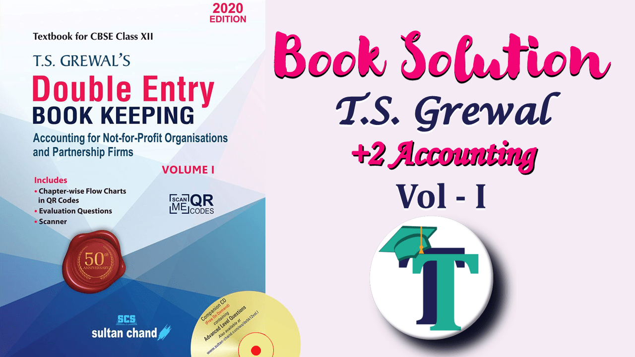 T.S. Grewals Book Keeping 2 Part A Vol. I Solution min - Class +2 - Accounting Books solutions for free