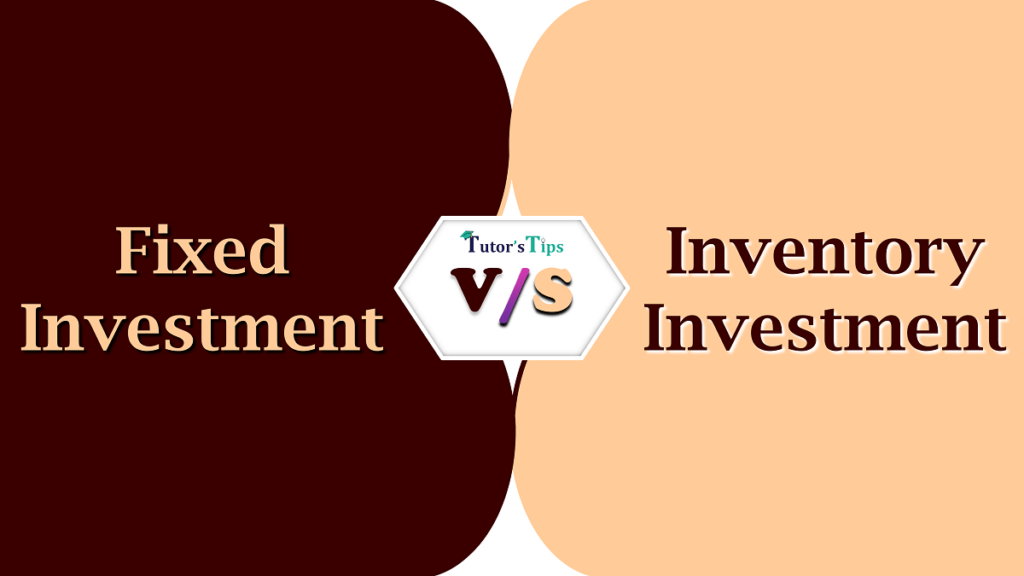 Difference between Fixed Investment and Inventory Investment
