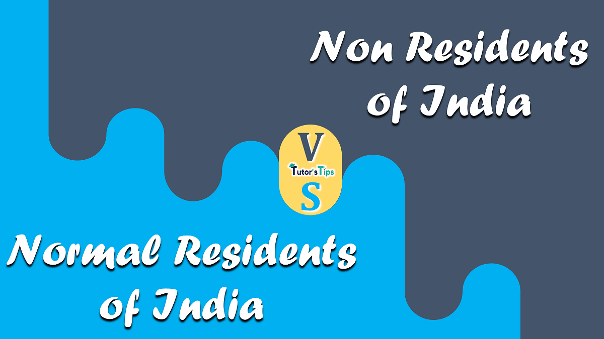 Difference between Normal Residents and Non Residents of India