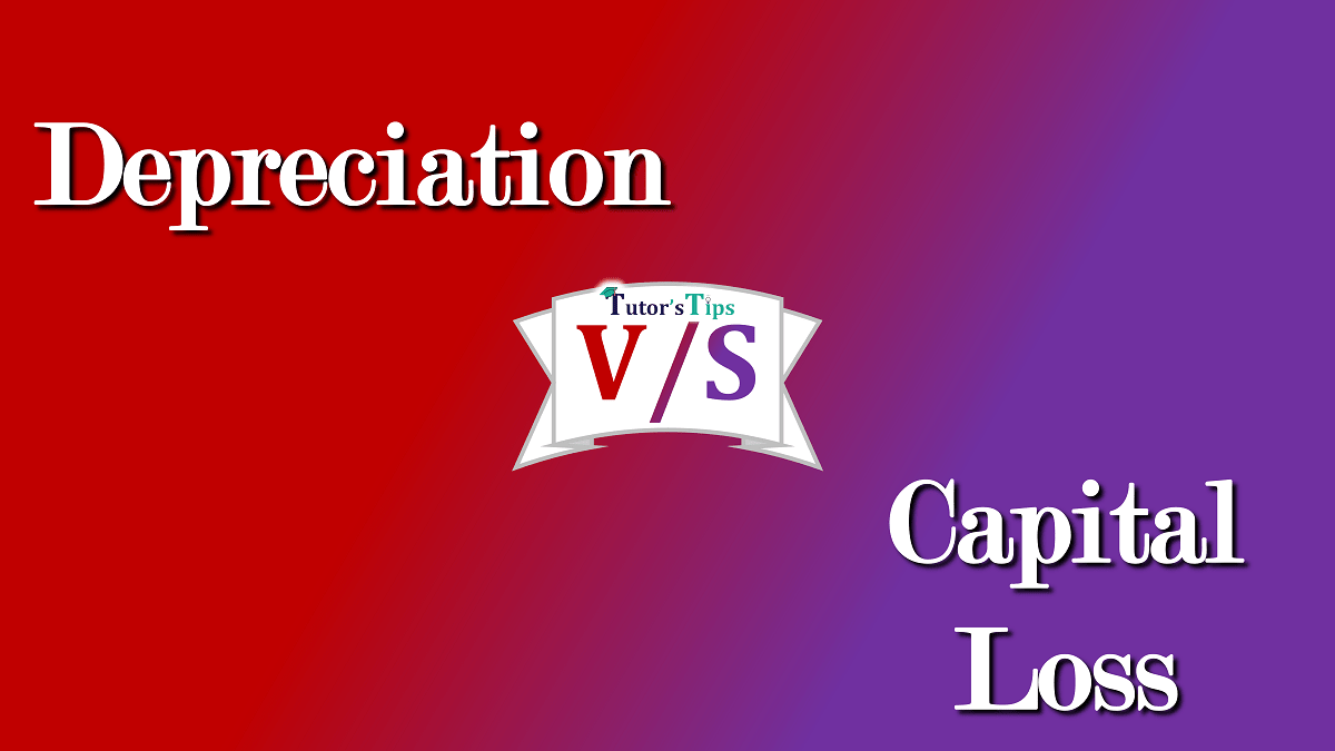 Difference between depreciation and capital loss