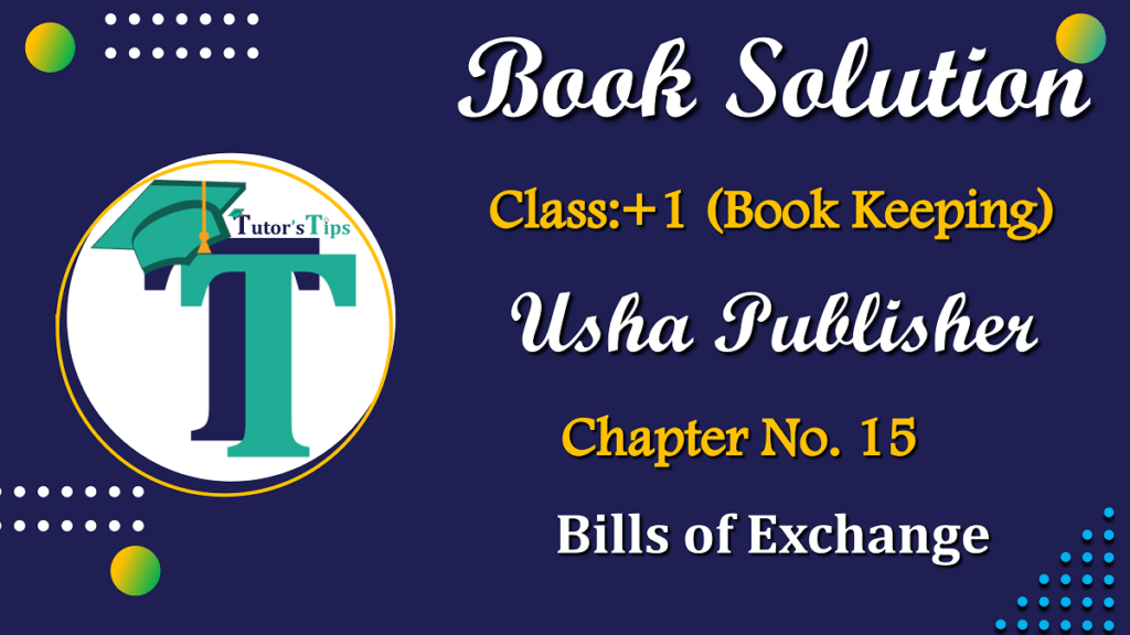 Chapter No. 15 - Bills of Exchange - USHA Publication Class +1 - Solution