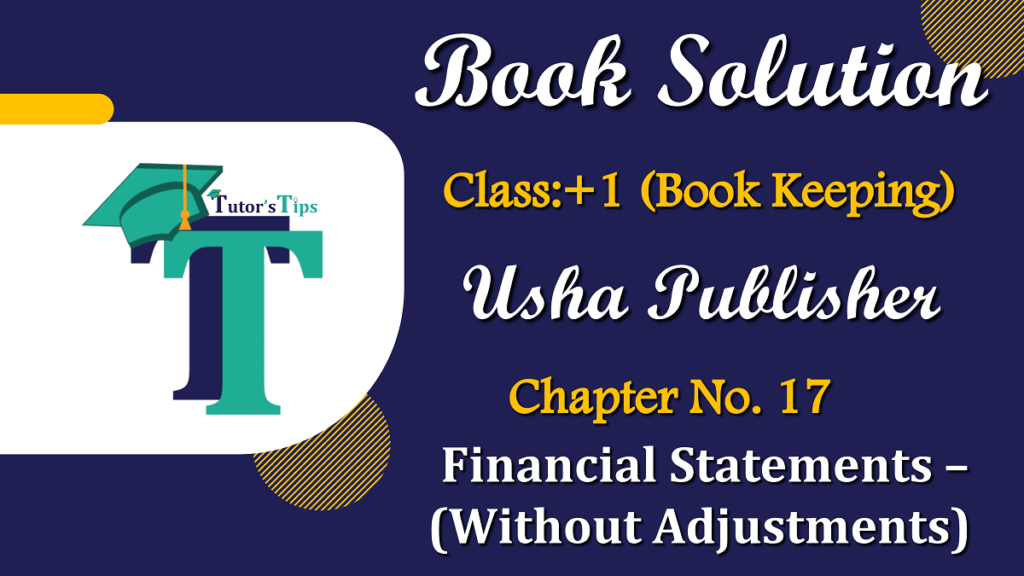 Chapter No. 17 - Financial Statements - (Without Adjustments) - USHA Publication Class +1 - Solution