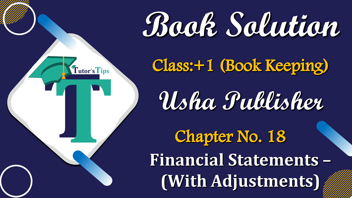 Chapter No. 18 – Financial Statements – With Adjustments – USHA Publication Class 1 – Solution min - Chapter No. 18 - Financial Statements - (With Adjustments) - USHA Publication Class +1 - Solution