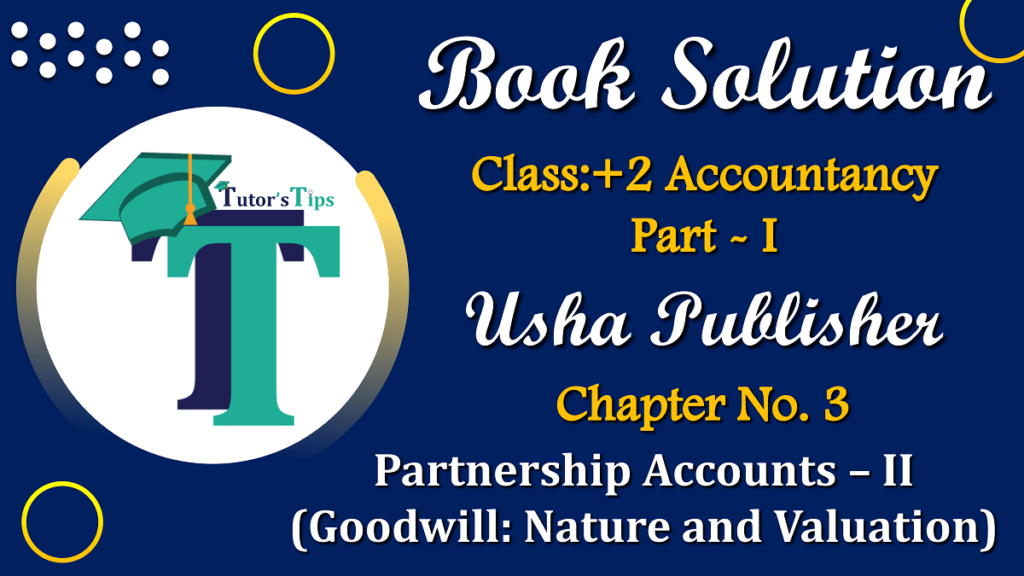 Chapter No. 3 - Partnership Accounts - II (Goodwill: Nature and Valuation)- USHA Publication Class +2 - Solution