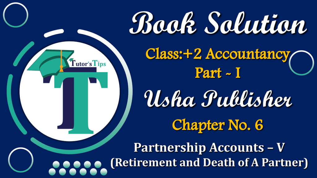 Chapter No. 6 - Partnership Accounts - V (Retirement and Death of A Partner) - USHA Publication Class +2 - Solution
