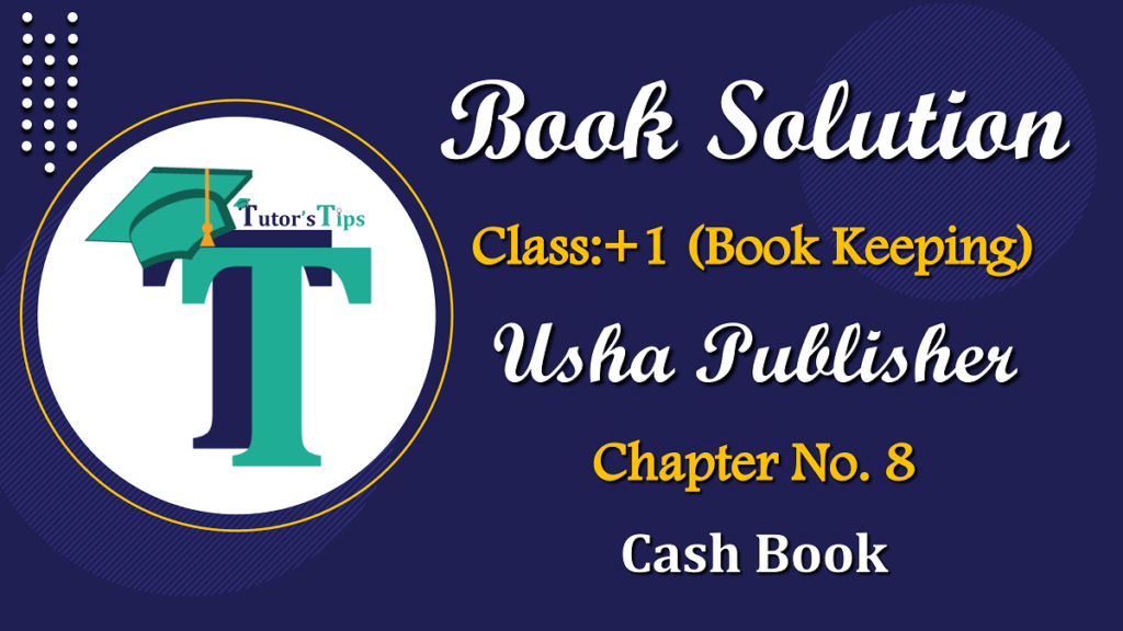 Chapter No. 8 - Cash Book - USHA Publication Class +1 - Solution