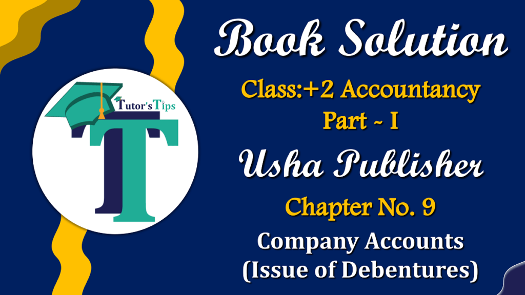 Chapter No. 9 - Company Accounts (Issue of Debentures) - USHA Publication Class +2 - Solution