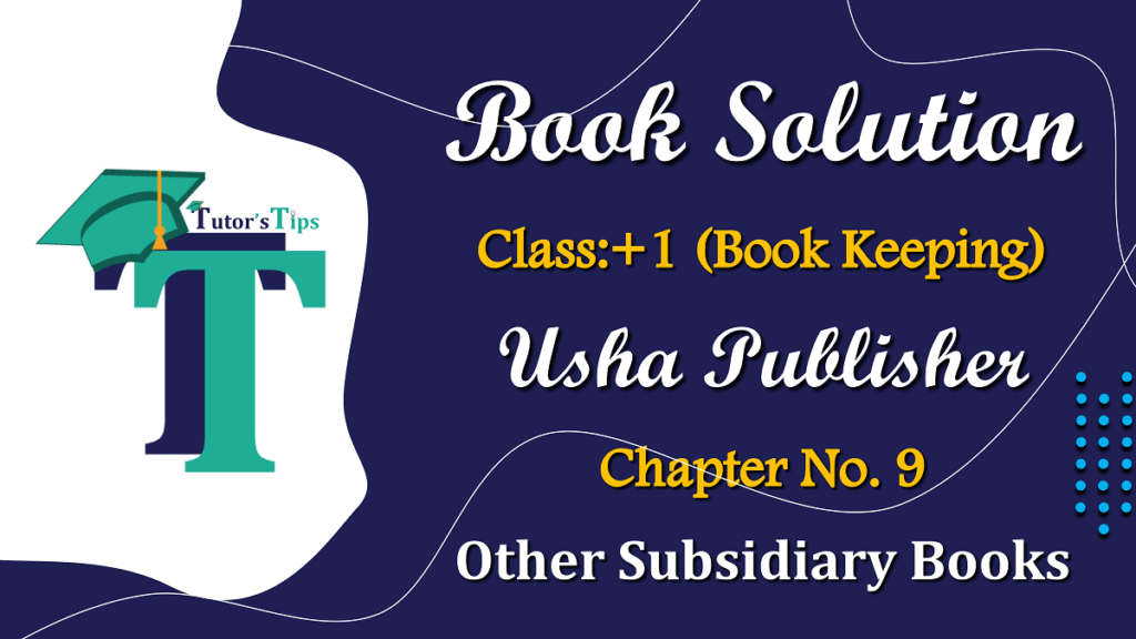Chapter No. 9 - Other Subsidiary Books - USHA Publication Class +1 - Solution